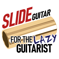 Slide Guitar For The Lazy Guitarist